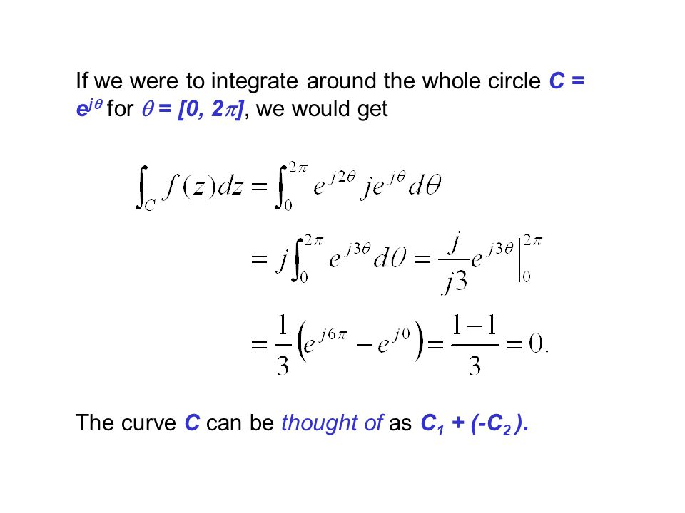 If we were to integrate around the whole circle C = ejq for q = [0, 2p], we would get